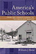 Americas Public Schools From the Common School to No Child Left Behind