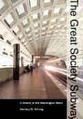 Great Society Subway A History of the Washington Metro