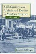 Self, Senility, and Alzheimer's Disease in Modern America: A History