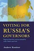 Voting for Russia's Governors: Regional Elections and Accountability Under Yeltsin and Putin