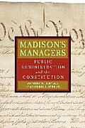 Madisons Managers Public Administration & the Constitution