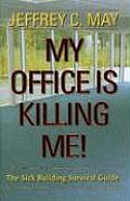 My Office Is Killing Me!: The Sick Building Survival Guide