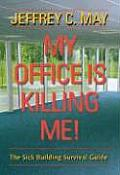 My Office Is Killing Me The Sick Building Survival Guide