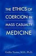 The Ethics of Coercion in Mass Casualty Medicine