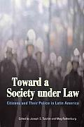 Toward a Society Under Law: Citizens and Their Police in Latin America