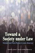 Toward a society under law; citizens and their police in Latin America