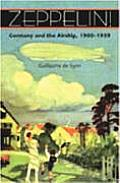 Zeppelin!: Germany and the Airship, 1900-1939