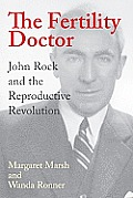 Fertility Doctor: John Rock and the Reproductive Revolution