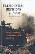 Presidential Decisions for War Korea Vietnam the Persian Gulf & Iraq