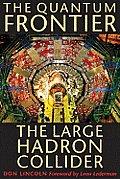 Quantum Frontier The Large Hadron Collider