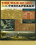 The War of 1812 in the Chesapeake: A Reference Guide to Historic Sites in Maryland, Virginia, and the District of Columbia
