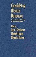 Consolidating Mexico's Democracy: The 2006 Presidential Campaign in Comparative Perspective