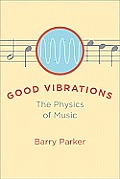 Good Vibrations: the Physics of Music (09 Edition)
