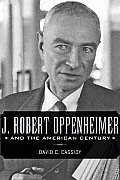 J. Robert Oppenheimer and the American Century