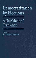 Democratization by Elections: A New Mode of Transition
