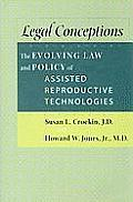 Legal Conceptions The Evolving Law & Policy of Assisted Reproductive Technologies