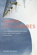 Super Structures: The Physics of Bridges, Buildings, Dams, and Other Big Structures