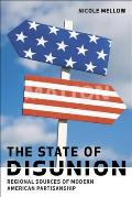 The State of Disunion: Regional Sources of Modern American Partisanship