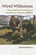 Wired Wilderness: Technologies of Tracking and the Making of Modern Wildlife (Animals, History, Culture)