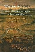 Warrior Pursuits: Noble Culture and Civil Conflict in Early Modern France (Johns Hopkins University Studies in Historical and Political) Cover