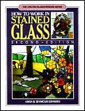 How To Work In Stained Glass 2nd Edition