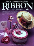 Quick and easy ways with ribbon :techniques for woven-edge ribbon : ideas & projects for clothing, crafts, home decoration & gifts Cover