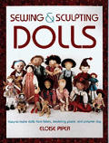 Sewing and Sculpting Dolls: Easy-To-Make Dolls from Fabric, Modeling Paste, and Polymer Clay