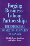 Forging Business-Labour Partnerships: The Emergence of Sector Councils in Canada