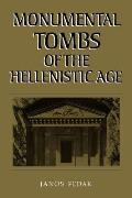 Monumental Tombs of the Hellenistic Age: A Study of Selected Tombs from the Pre-Classical to the Early Imperial Era
