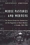 Moose Pastures and Mergers: The Ontario Securities Commission and the Regulation of Share Markets in Canada, 1940-1980