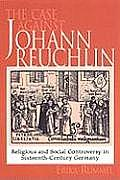The Case Against Johann Reuchlin: Social and Religious Controversy in Sixteenth-Century Germany