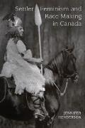 Settler Feminism and Race Making in Canada