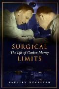 Surgical Limits: The Life of Gordon Murray