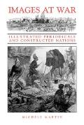 Images at War: Illustrated Periodicals and Constructed Nations