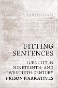 Fitting Sentences: Identity in Nineteenth- And Twentieth-Century Prison Narratives
