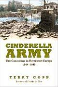 Cinderella Army: The Canadians in Northwest Europe 1944-1945