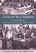 Colour Coded A Legal History of Racism in Canada 1900 1950