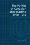 Literature of Canada: Poetry and Prose in Reprint #139: The Politics of Canadian Broadcasting, 1920-1951