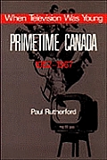 When Television Was Young: Primetime Canada, 1952-1967