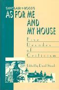 Sinclair Rosss As for Me & My House Five Decades of Criticism