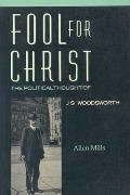 Fool for Christ: The Intellectual Politics of J.S. Woodsworth