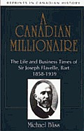 A Canadian Millionaire: The Life and Business Times of Sir Joseph Flavelle, Bart., 1858-1939