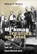 Mi'kmaq Treaties on Trial: History, Land, and Donald Marshall Junior