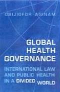 Global Health Governance: International Law and Public Health in a Divided World