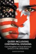 Queer Inclusions Continental Divisions Public Recognition of Sexual Diversity in Canada & the United States