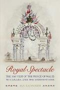 Royal Spectacle: The 1860 Visit of the Prince of Wales to Canada and the United States