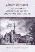 Littere Baronum: The Earliest Cartulary of the Counts of Champagne
