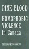Pink Blood: Homophobic Violence in Canada