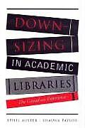 Downsizing in Academic Libraries: The Canadian Experience