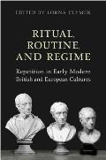 Ritual, Routine, and Regime: Repetition in Early Modern British and European Cultures